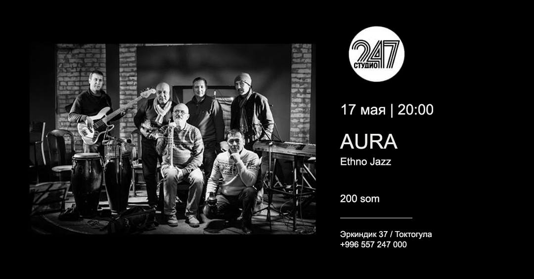 Aura Ethno Jazz - Studio 247 -17 May - 20:00h - 200 som (KGS)