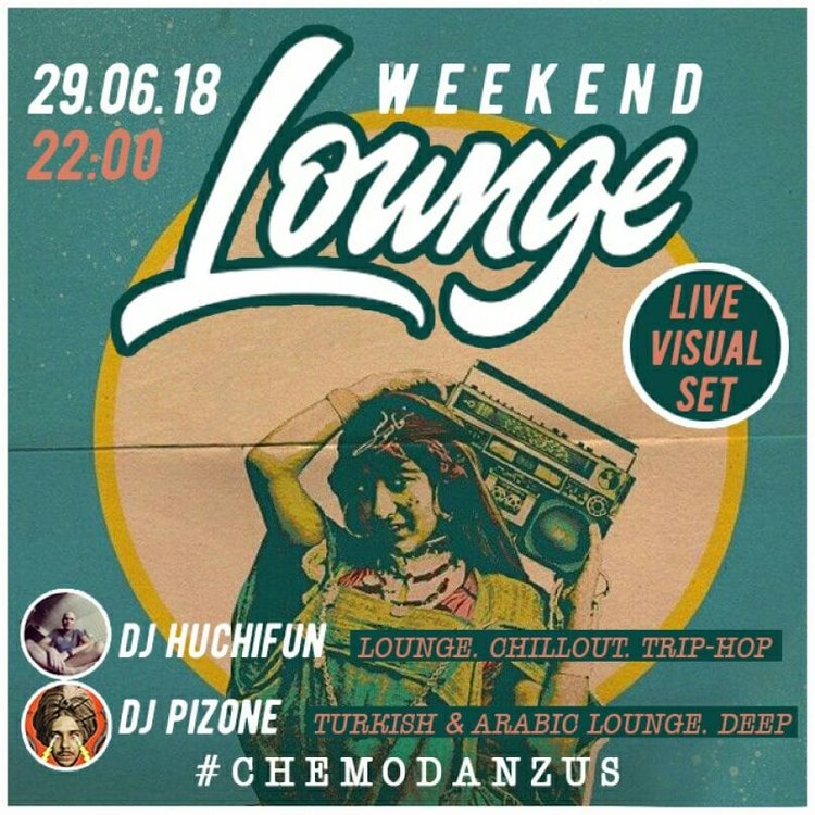 DJ Huchifun & DJ PIZONE play lounge, chillout, trip-hop, Turkish & Arabic lounge, deep house this Friday night at 2018-06-29T22:00:00+06:00hemodanzus at the Weekend Lounge party.